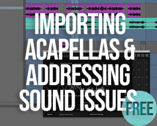 Importing Acapellas and Addressing any Sound Issues