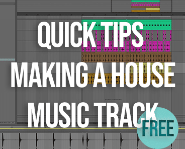 Quick Tips Making A House Music Track