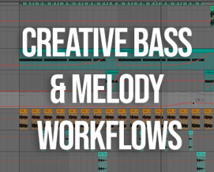 Creative Bass & Melody Workflows